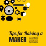 Tips for Raising a Maker