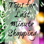 Tips for Last Minute Shopping