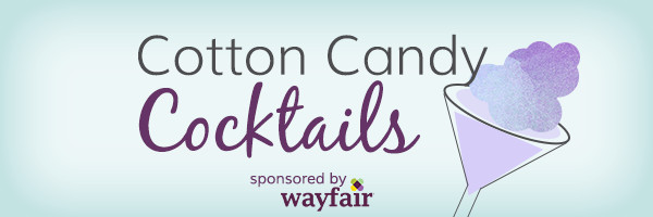 Cotton Candy Cocktails sponsored by Wayfair