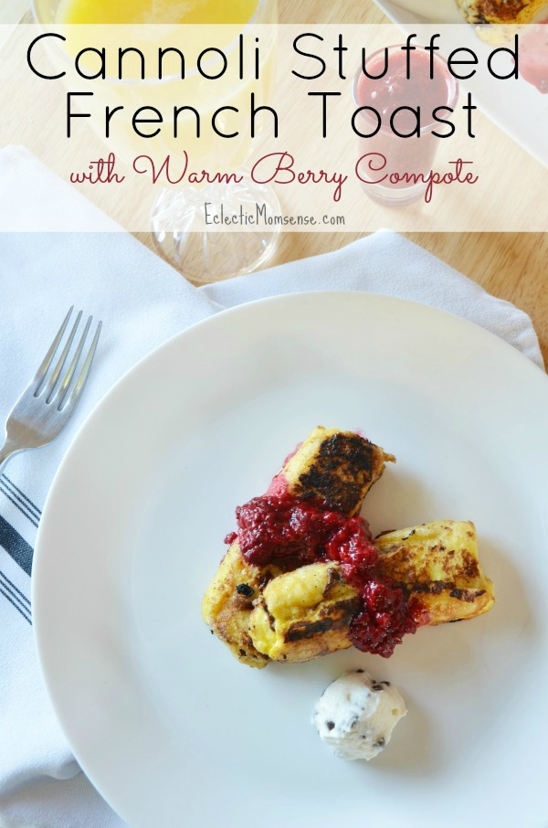 Cannoli Stuffed French Toast with Fresh Berry Compote - Eclectic ...